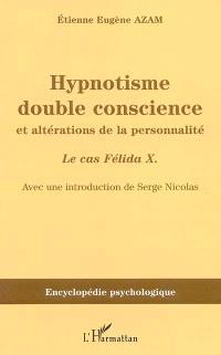Hypnotisme, double conscience et altérations de la personnalité : le cas Félida X (1887)