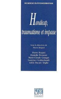 Impasse, handicap et traumatisme : pratique de la thérapie relationnelle du traumatisme et du syndrome de répétition