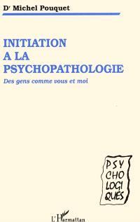 Initiation à la psychopathologie : des gens comme vous et moi