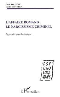 L'affaire Romand : le narcissisme criminel : approche psychologique