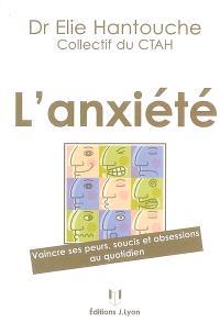 L'anxiété : vaincre ses peurs, soucis et obsessions au quotidien