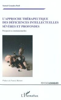 L'approche thérapeutique des déficiences intellectuelles sévères et profondes : perspectives institutionnelles