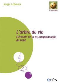 L'arbre de vie : éléments de la psychopathologie du bébé