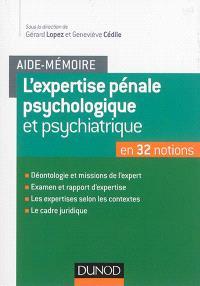 L'expertise pénale psychologique et psychiatrique : en 32 notions