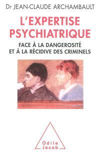 L'expertise psychiatrique : face à la dangerosité et à la récidive des criminels