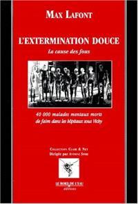 L'extermination douce : la cause des fous : 40 000 malades mentaux morts de faim dans les hôpitaux sous Vichy