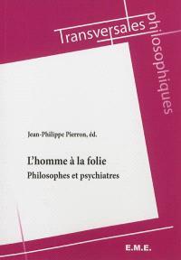 L'homme à la folie : philosophes et psychiatres