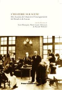 L'hystérie sur scène : des leçons de Charcot à l'enseignement de Freud et de Lacan : lectures et représentations contemporaines