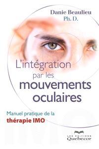 L'intégration par les mouvements oculaires  : manuel pratique de la thérapie IMO