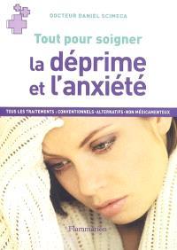 La déprime et l'anxiété : tous les traitements : conventionnels, alternatifs, non médicamenteux