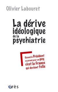 La dérive idéologique de la psychiatrie : quand le Président se prend pour un psy, c'est la France qui devient folle