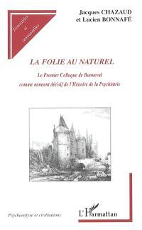 La folie au naturel : le premier colloque de Bonneval comme moment décisif de l'histoire de la psychiatrie
