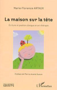 La maison sur la tête : écriture et position clinique en art-thérapie