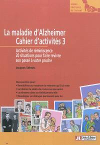 La maladie d'Alzheimer : cahier d'activités 3 : activités de réminiscence, 20 situations pour faire revivre son passé à votre proche