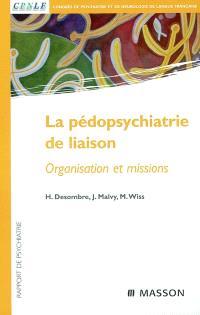 La pédopsychiatrie de liaison : organisation et missions : rapport de psychiatrie
