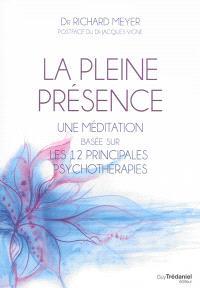La pleine présence : une méditation basée sur les 12 principales psychothérapies