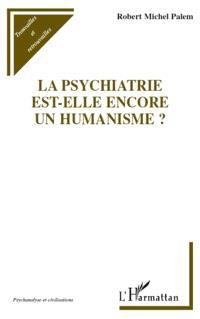 La psychiatrie est-elle encore un humanisme ?