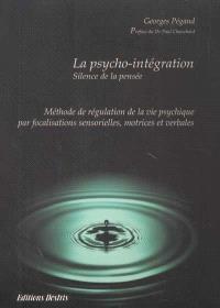 La psycho-intégration : méthode de régulation de la vie psychique par focalisations sensorielles, motrices et verbales