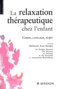 La relaxation thérapeutique chez l'enfant : corps, langage, sujet : méthode Jean Bergès