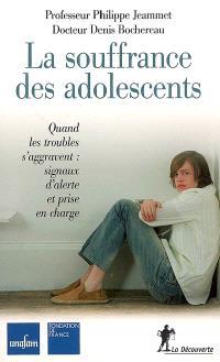 La souffrance des adolescents : quand les troubles s'aggravent : signaux d'alerte et prise en charge