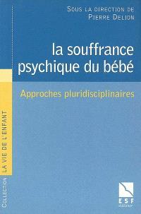 La souffrance psychique du bébé : approches pluridisciplinaires