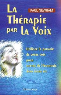 La thérapie par la voix : utiliser le pouvoir de votre voix pour mettre de l'harmonie dans votre vie