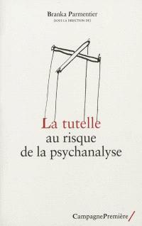 La tutelle au risque de la psychanalyse