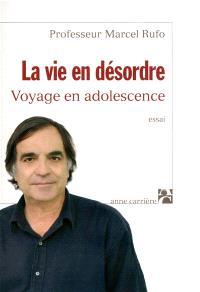 La vie en désordre : voyage en adolescence