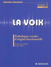 La voix. Volume 2, Pathologies vocales d'origine fonctionnelle