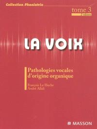 La voix. Volume 3, Pathologies vocales d'origine organique