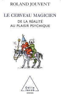 Le cerveau magicien : de la réalité au plaisir psychique