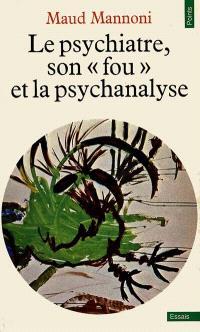 Le Psychiatre, son fou et la psychanalyse