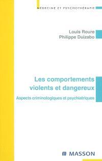 Les comportements violents et dangereux : aspects criminologiques et psychiatriques