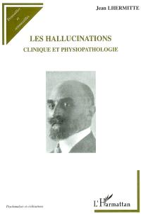 Les hallucinations : clinique et physiopathologie