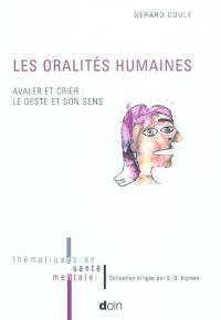 Les oralités humaines : avaler et crier, le geste et son sens