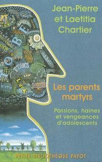 Les parents martyrs : passions, haines et vengeances d'adolescents