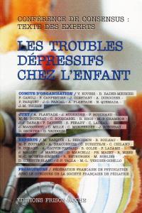 Les troubles dépressifs chez l'enfant : reconnaître, soigner, prévenir, devenir : texte des experts et recommandations