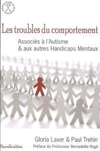 Les troubles du comportement : associés à l'autisme et aux autres handicaps mentaux