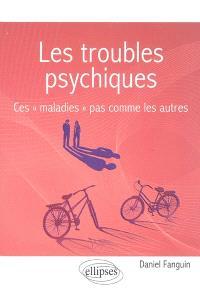 Les troubles psychiques : ces maladies pas comme les autres