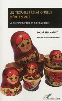 Les troubles relationnels mère-enfant : une psychothérapie en milieu judiciaire