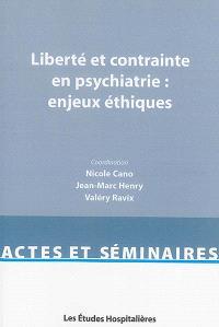 Liberté et contrainte en psychiatrie : enjeux éthiques