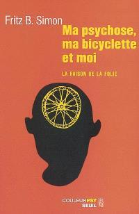 Ma psychose, ma bicyclette et moi : la raison de la folie