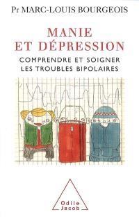 Manie et dépression : comprendre et soigner les troubles bipolaires