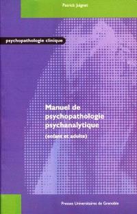 Manuel de psychopathologie psychanalytique : enfant et adulte