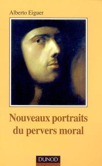 Nouveaux portraits du pervers moral