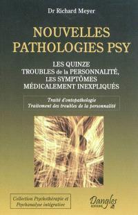 Nouvelles pathologies psy : les quinze troubles de la personnalité, les symptômes médicalement inexpliqués : traité d'ontopathologie, traitement des troubles de la personnalité