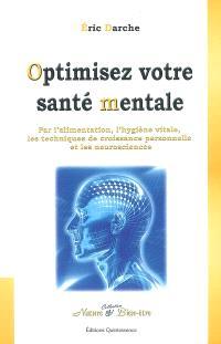 Optimisez votre santé mentale : par l'alimentation, l'hygiène vitale, les techniques de croissance personnelle et les neurosciences