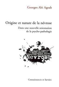 Origine et nature de la névrose : dans une nouvelle orientation de la psycho-pathologie : facteur organique, faiblesse psychique, rumination mentale, automatisme pathologique, névrose