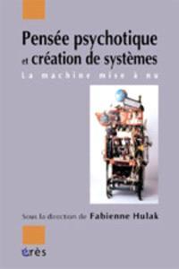 Pensée psychotique et création de systèmes : la machine mise à nu