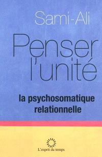 Penser l'unité : la psychosomatique relationnelle